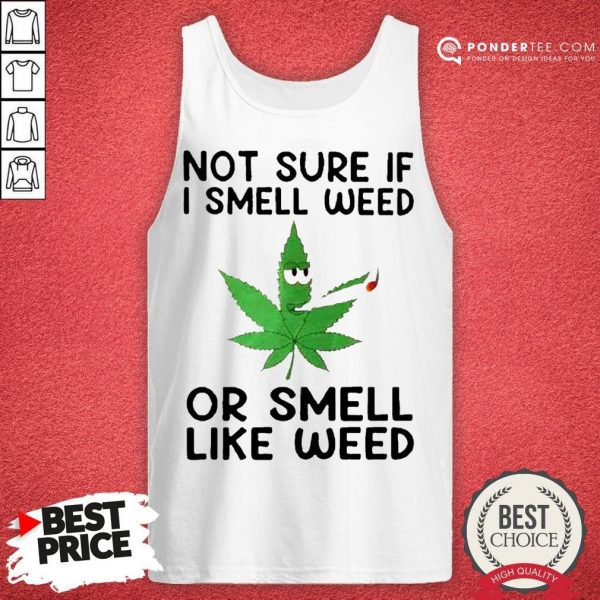 Not Sure If I Smell Weed Or Smeel Like Weed Tank Top - Desisn By Warmtees.com