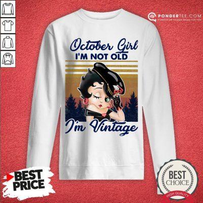 October Girl I'm Not Old I'm Vintage Sweatshirt - Desisn By Warmtees.com