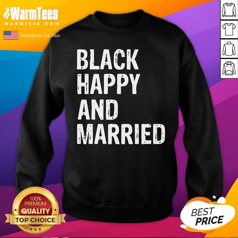 Official Black Happy And Married Sweatshirt - Desisn By Warmtees.com