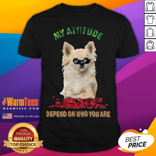 Official My Attitude Depend On Who You Are Shirt - Desisn By Warmtees.com