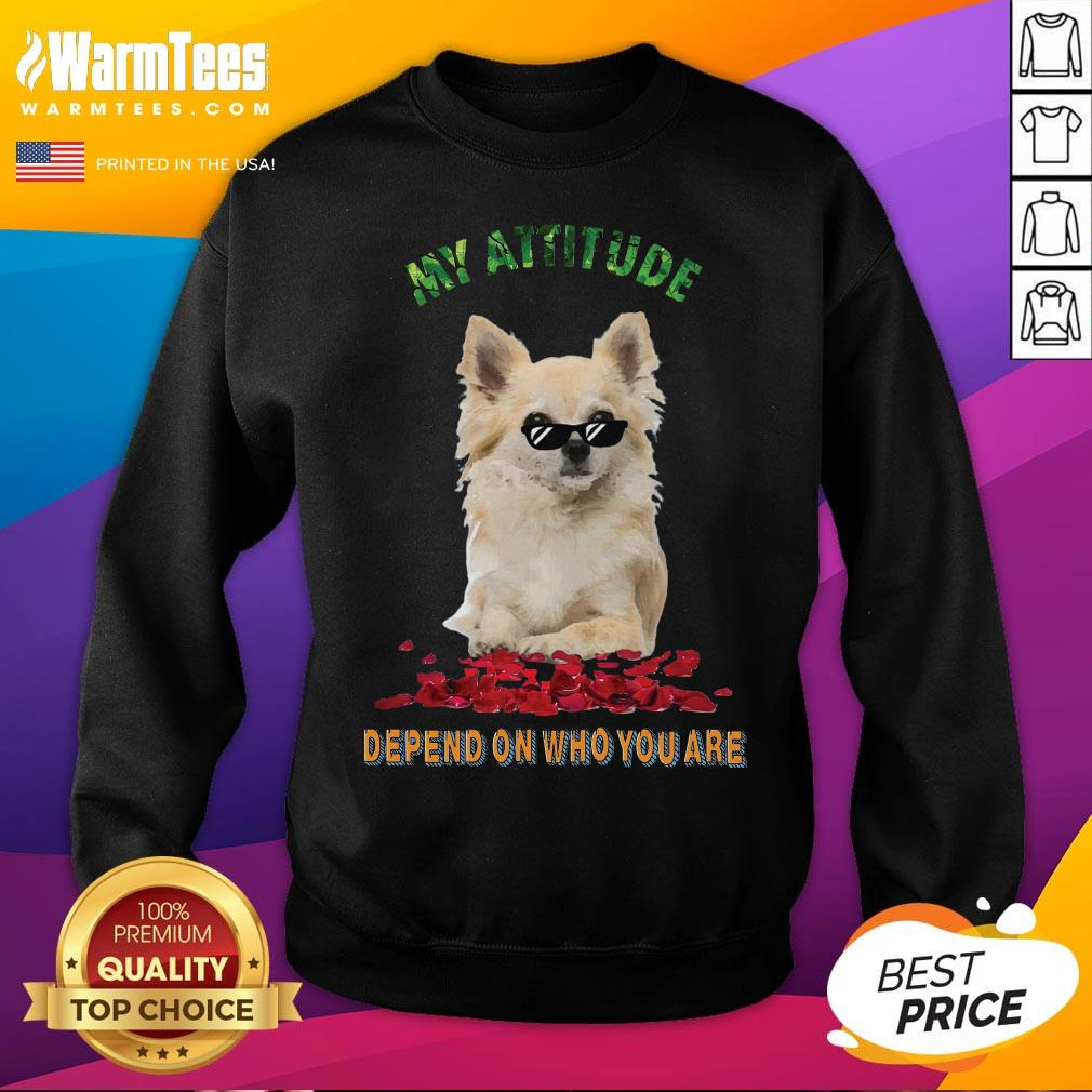Official My Attitude Depend On Who You Are Sweatshirt - Desisn By Warmtees.com