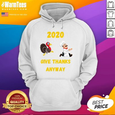 Official Thanksgiving 2020 Give Thanks Anyway Hoodie - Desisn By Warmtees.com