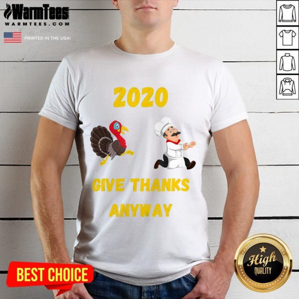 Official Thanksgiving 2020 Give Thanks Anyway Shirt - Desisn By Warmtees.com