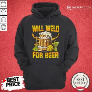Official Will Weld For Beer Hoodie - Desisn By Warmtees.com