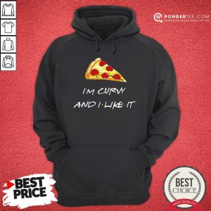 Pizza I'm Curvy And I Like It Hoodie - Desisn By Warmtees.com