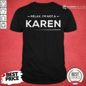 Relax I'm Not A Karen Funny And Hilarious Karen Meme Shirt