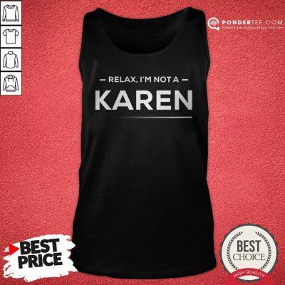 Relax I'm Not A Karen Funny And Hilarious Karen Meme Tank Top - Desisn By Warmtees.com
