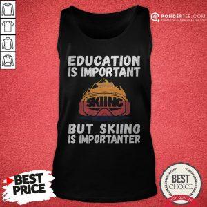 Ski Snow Mountain Ski Snowboard Gift Skiing Is Importanter Tank Top - Desisn By Warmtees.com