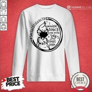 Social Distancing I Wouldn't You With A 39 Foot Pole Sweatshirt - Desisn By Warmtees.com