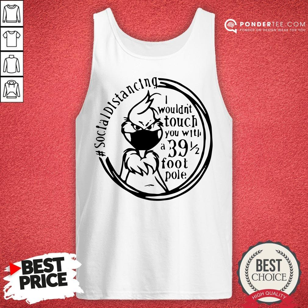 Social Distancing I Wouldn't You With A 39 Foot Pole Tank Top - Desisn By Warmtees.com