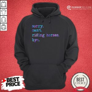 Sorry Can't Riding Horses Bye Hoodie - Desisn By Warmtees.com