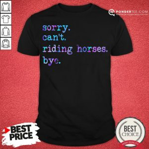 Sorry Can't Riding Horses Bye Shirt - Desisn By Warmtees.com