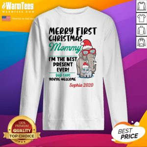 Top Elephants Merry First Christmas Mommy I'm The Best Present Ever Dad Says You're Welcome Sophia 2020 Sweatshirt - Design By Warmtees.com