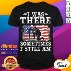 Top I Was There Sometimes I Still Am American Flag Shirt - Desisn By Warmtees.com