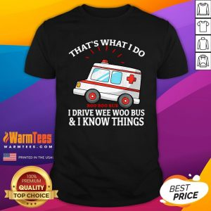 Attractive That's What I Do Boo Boo Bus I Drive Wee Woo Bus And I Know Things Shirt - Design By Warmtees.com