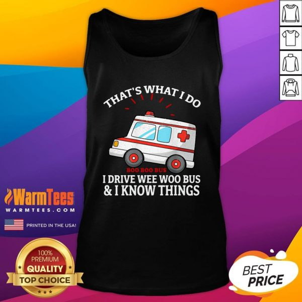 Attractive That's What I Do Boo Boo Bus I Drive Wee Woo Bus And I Know Things Tank Top - Design By Warmtees.com