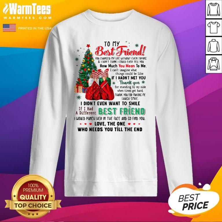 Attractive To My Best Friend You Changed My Life Without Even Trying Christmas Sweatshirt - Design By Warmtees.com