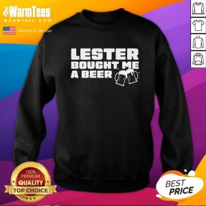 Beautiful Lester Bought Me A Beer Sweatshirt - Design By Warmtees.com