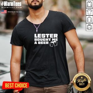 Beautiful Lester Bought Me A Beer V-neck - Design By Warmtees.com