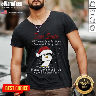 Cool Penguin Dear Santa All I Want Is A Fat Bank Account And A Skinny Body Christmas V-neck - Design By 1tee.com
