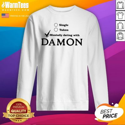 Cool Single Taken Mentally Dating With Damon Sweatshirt - Design By Warmtees.com