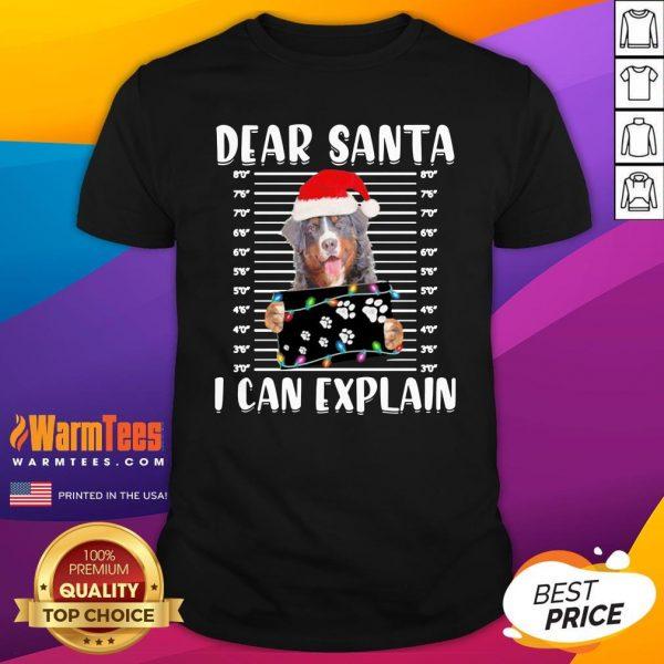 Excellent Bernese Mountain Dear Santa I Can Explain Christmas Sweater Shirt Excellent Bernese Mountain Dear Santa I Can Explain Christmas Sweater Shirt