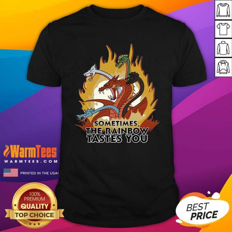 Fantastic Dragons Sometimes The Rainbow Tastes You Shirt - Design By Warmtees.com