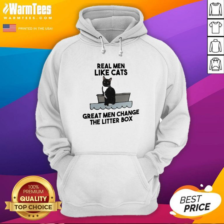 Fantastic Real Men Like Cats Great Men Change The Litter Box Hoodie - Design By Warmtees.com
