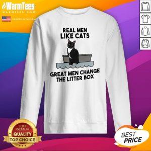 Fantastic Real Men Like Cats Great Men Change The Litter Box Sweatshirt - Design By Warmtees.com