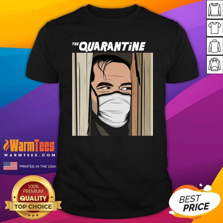 Funny I Would Like The Quarantine Shirt - Design By Warmtees.com