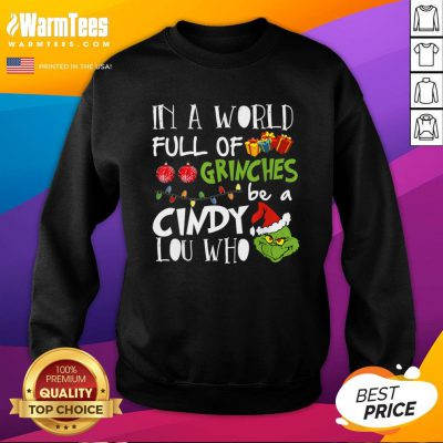 Funny In A World Full Of Grinches Be A Cindy Lou Who Christmas 2020 Sweatshirt - Design By Warmtees.com