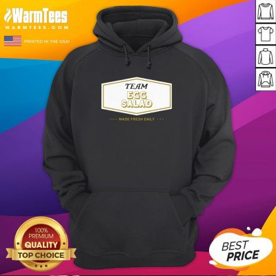 Funny Team Egg Salad Made Fresh Daily Hoodie - Design By Warmtees.com