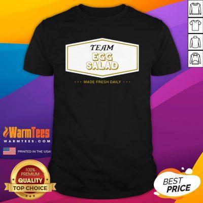 Funny Team Egg Salad Made Fresh Daily Shirt - Design By Warmtees.com