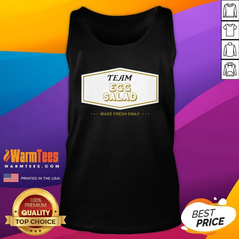 Funny Team Egg Salad Made Fresh Daily Tank Top - Design By Warmtees.com