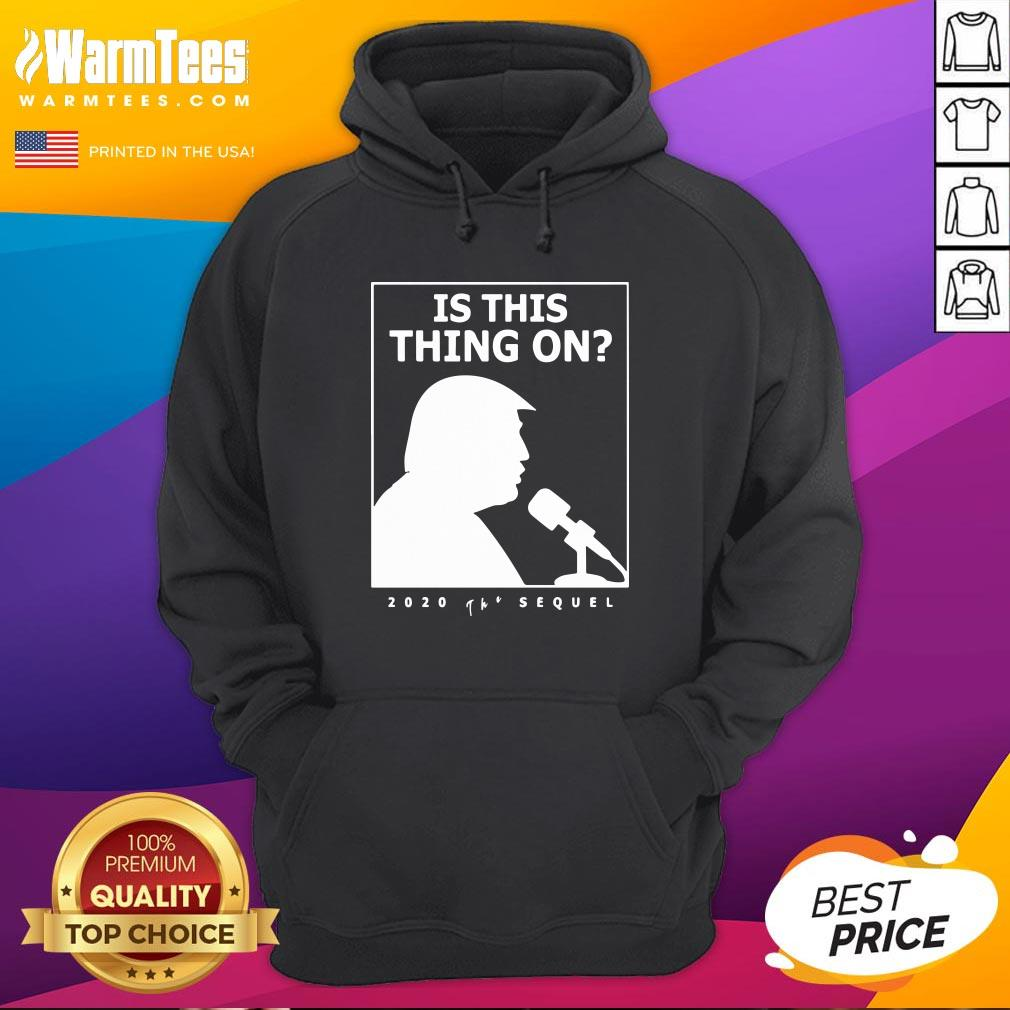 Good Is This Thing On Trump Presidential Debate 2020 Hoodie - Design By Thelasttees.com