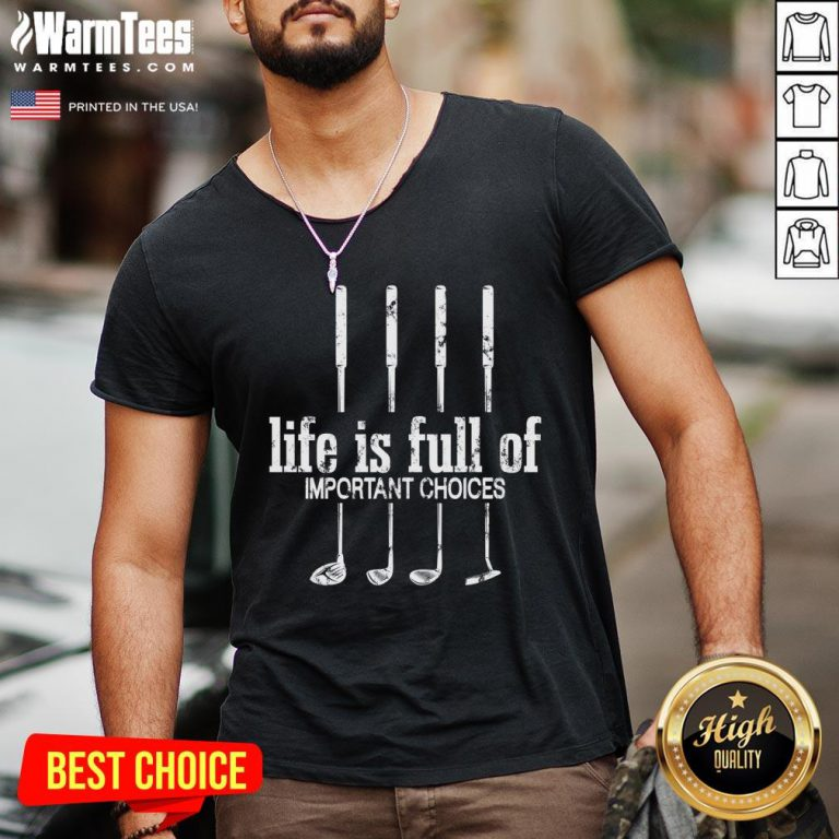 Good Life Is Full Of Important Choices Golf By Mehdiker V-neck - Design By Warmtees.com