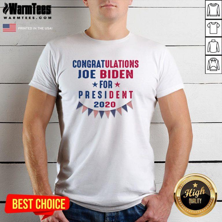 Great Congratulations Joe Biden For President 2020 Shirt - Design By Warmtees.com