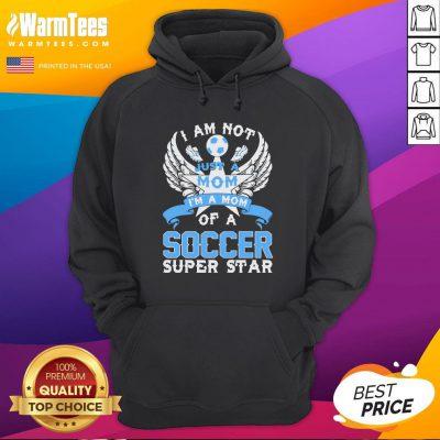 Great I Am Not Just A Mom I'm A Mom Of A Soccer Superstar Hoodie - Design By Warmtees.com