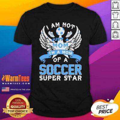 Great I Am Not Just A Mom I'm A Mom Of A Soccer Superstar Shirt - Design By Warmtees.com