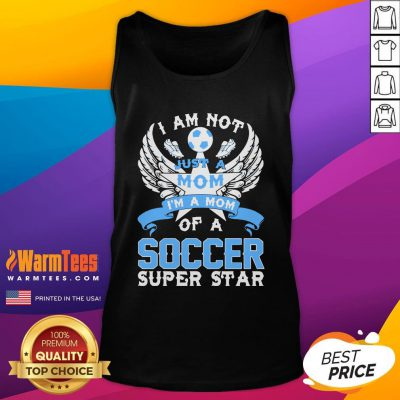Great I Am Not Just A Mom I'm A Mom Of A Soccer Superstar Tank Top - Design By Warmtees.com
