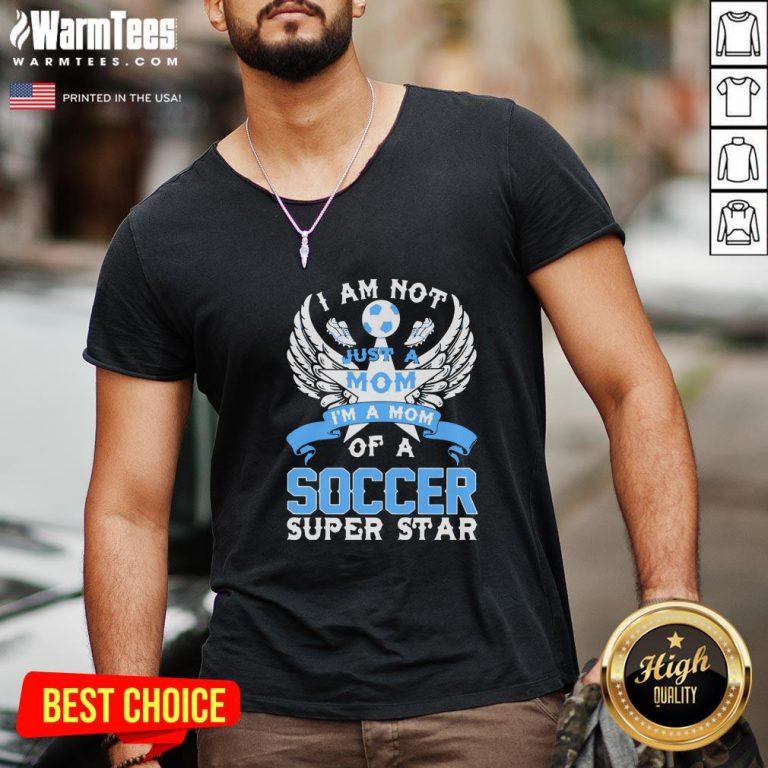 Great I Am Not Just A Mom I'm A Mom Of A Soccer Superstar V-neck - Design By Warmtees.com