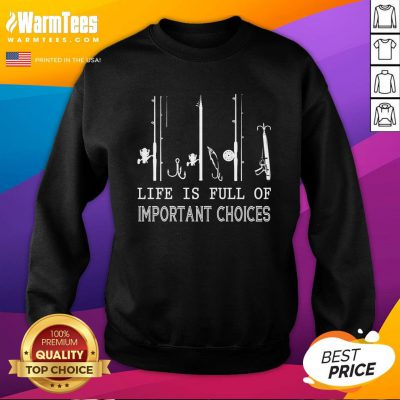 Happy Fishing Life Is Full Of Important Choices Sweatshirt