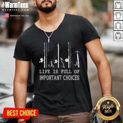 Happy Fishing Life Is Full Of Important Choices V-neck