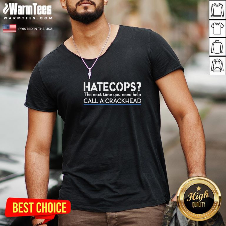 Happy Hate Cops The Next Time You Need Help Call A Crackhead V-neck - Design By Warmtees.com