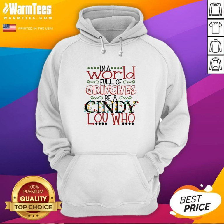 Happy In A World Full Of Grinches Be A Cindy Lou Who Christmas Hoodie - Design By Warmtees.com