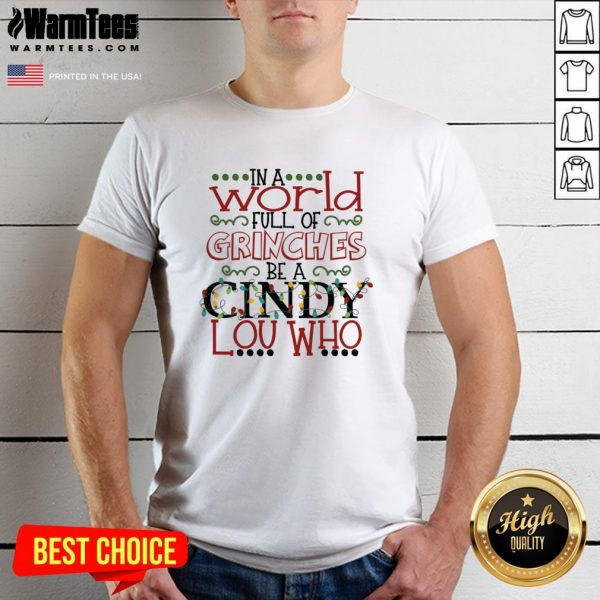 Happy In A World Full Of Grinches Be A Cindy Lou Who Christmas Shirt - Design By Warmtees.com