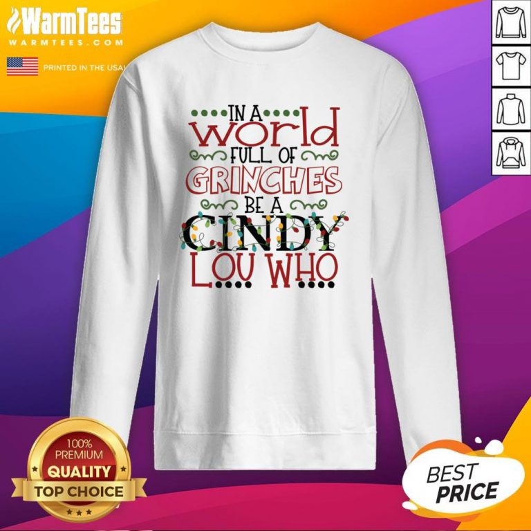 Happy In A World Full Of Grinches Be A Cindy Lou Who Christmas Sweatshirt - Design By Warmtees.com