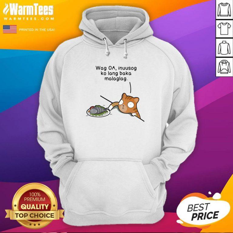 Happy Wag Oa Inuusog Ko Lang Baka Malaglag Cat Hoodie - Design By Warmtees.com