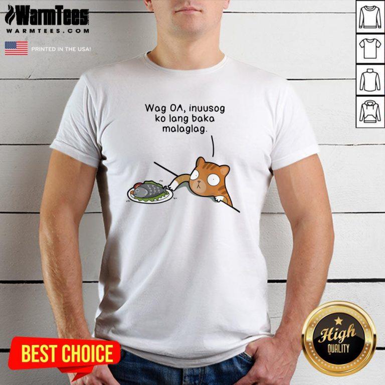 Happy Wag Oa Inuusog Ko Lang Baka Malaglag Cat Shirt - Design By Warmtees.com