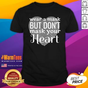 Happy Wear A Mask But Don't Mask Your Heart Shirt - Design By Warmtees.com